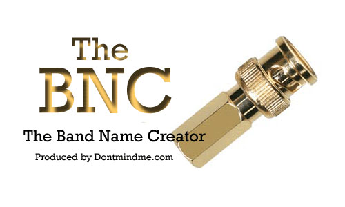 The BNC – Band Name Creator